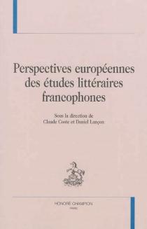 Perspectives européennes des études littéraires francophones -