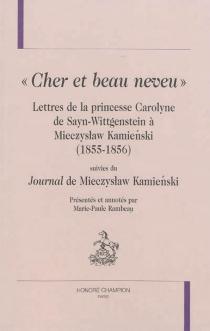 Cher et beau neveu : lettres de la princesse Carolyne de Sayn-Wittgenstein à Mieczyslaw Kamienski : 1855-1856| Suivi de Journal - MieczyslawKamienski