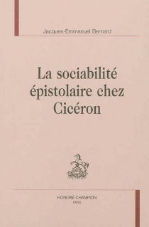 La sociabilité épistolaire chez Cicéron - Jacques-EmmanuelBernard