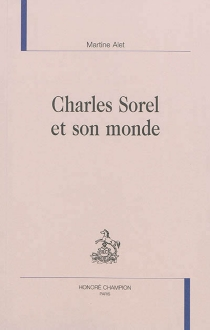 Charles Sorel et son monde - MartineAlet
