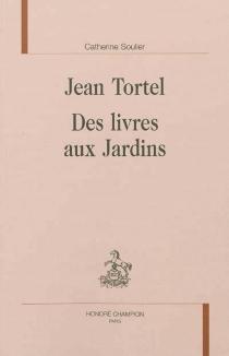 Jean Tortel : des livres aux jardins - CatherineSoulier