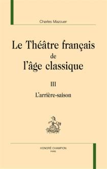 Le théâtre français de l'âge classique - CharlesMazouer
