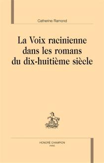 La voix racinienne dans les romans du dix-huitième siècle - CatherineRamond