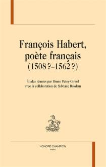François Habert, poète français : 1508?-1562? -