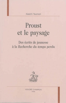 Proust et le paysage : des écrits de jeunesse à La recherche du temps perdu - KeiichiTsumori