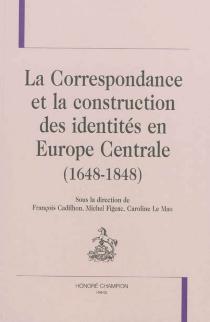 La correspondance et la construction des identités en Europe centrale, 1648-1848 -