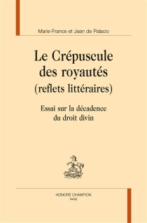 Le crépuscule des royautés (reflets littéraires) : essai sur la décadence du droit divin - Jean dePalacio