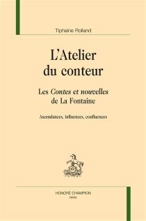 L'atelier du conteur : les Contes et nouvelles de La Fontaine : ascendances, influences, confluences - TiphaineRolland