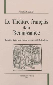 Le théâtre français de la Renaissance - CharlesMazouer