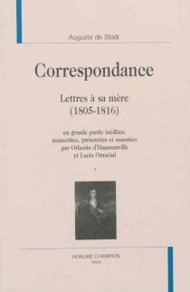 Correspondance : lettres à sa mère (1805-1816) : en grande partie inédites - Auguste Louis deStaël-Holstein
