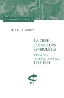 La crise des valeurs symbolistes : vingt ans de poésie française, 1895-1914 - MichelDécaudin