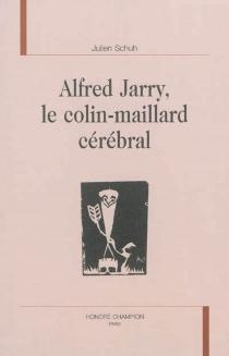 Alfred Jarry, le colin-maillard cérébral - JulienSchuh