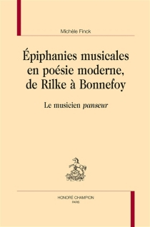 Epiphanies musicales en poésie moderne, de Rilke à Bonnefoy : le musicien panseur - MichèleFinck