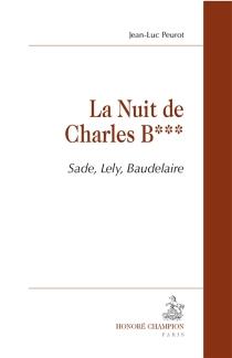 La nuit de Charles B. : Sade, Lely, Baudelaire - Jean-LucPeurot