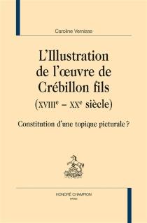 L'illustration de l'oeuvre de Crébillon fils, XVIIIe-XXe siècle : constitution d'une topique picturale ? - CarolineVernisse