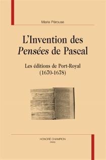 L'invention des Pensées de Pascal : les éditions de Port-Royal (1670-1678) - MariePérouse
