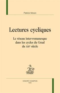 Lectures cycliques : le réseau inter-romanesque dans les cycles du Graal du XIIIe siècle - PatrickMoran