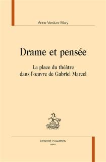 Drame et pensée : la place du théâtre dans l'oeuvre de Gabriel Marcel - AnneMary