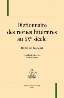 Dictionnaire des revues littéraires au XXe siècle : domaine français -