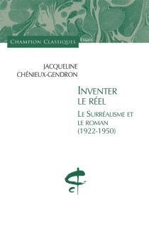Inventer le réel : le surréalisme et le roman, 1922-1950 - JacquelineChénieux-Gendron