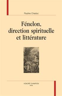 Fénelon, direction spirituelle et littérature - PaulineChaduc