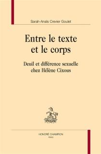 Entre le texte et le corps : deuil et différence sexuelle chez Hélène Cixous - Sarah-AnaïsCrevier Goulet