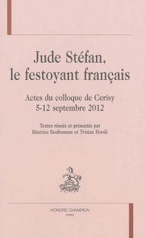 Jude Stéfan, le festoyant français : actes du colloque de Cerisy, 5-12 septembre 2012 - Centre culturel international . Colloque (2012)