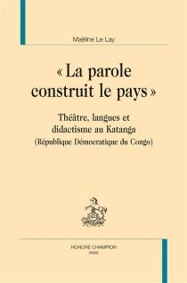 La parole construit le pays : théâtre, langues et didactisme au Katanga (République démocratique du Congo) - MaëlineLe Lay