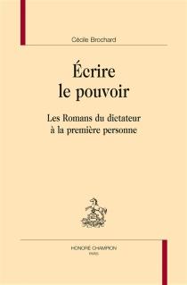 Ecrire le pouvoir : les romans du dictateur à la première personne - CécileBrochard