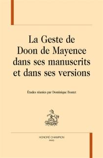 La geste de Doon de Mayence dans ses manuscrits et dans ses versions -