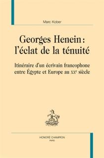 Georges Henein : l'éclat de la ténuité : itinéraire d'un écrivain francophone entre Egypte et Europe au XXe siècle - MarcKober
