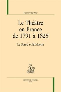 Le théâtre en France de 1791 à 1828 : le sourd et la muette - PatrickBerthier