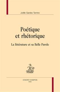 Poétique et rhétorique : la littérature et sa belle parole - JoëlleGardes