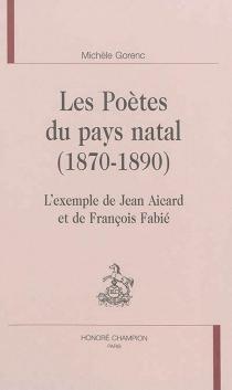 Les poètes du pays natal, 1870-1890 : l'exemple de Jean Aicard et de François Fabié - MichèleGorenc
