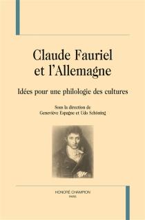 Claude Fauriel et l'Allemagne : idées pour une philologie des cultures -