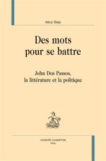 Des mots pour se battre : John Dos Passos, la littérature et la politique - AliceBéja