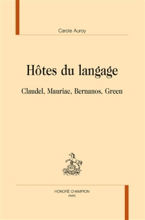 Hôtes du langage : Claudel, Mauriac, Bernanos, Green - CaroleAuroy