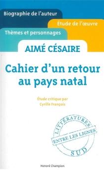 Aimé Césaire, Cahier d'un retour au pays natal : étude critique - CyrilleFrançois