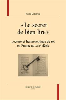 Le secret de bien lire : lecture et herméneutique de soi en France au XVIIe siècle - AudeVolpilhac