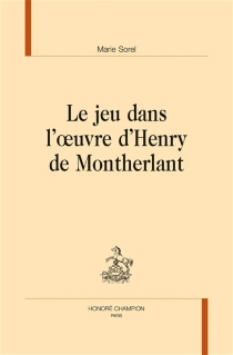 Le jeu dans l'oeuvre d'Henry de Montherlant - MarieSorel