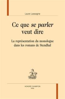 Ce que se parler veut dire : la représentation du monologue dans les romans de Stendhal - LaureLassagne