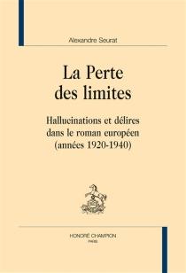 La perte des limites : hallucinations et délires dans le roman européen (années 1920-1940) - AlexandreSeurat