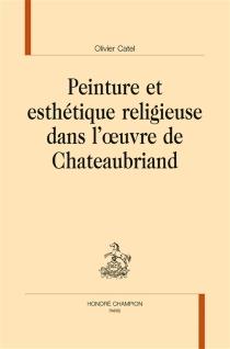 Peinture et esthétique religieuse dans l'oeuvre de Chateaubriand - OlivierCatel