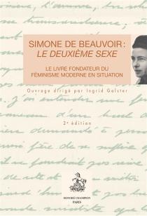 Simone de Beauvoir : Le deuxième sexe : le livre fondateur du féminisme moderne en situation -
