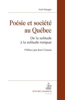 Poésie et société au Québec : de la solitude à la solitude rompue - AxelMaugey