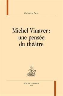 Michel Vinaver : une pensée du théâtre - CatherineBrun