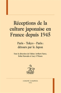 Réceptions de la culture japonaise en France depuis 1945 : Paris-Tokyo-Paris : détours par le Japon -