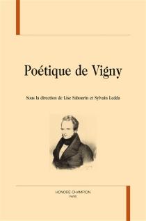 Poétique de Vigny - Centre culturel international . Colloque (2013)