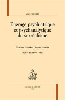 Encrage psychiatrique et psychanalytique du surréalisme : études menées de 1956 à 1995, avec les interventions de E. Minkowski et H. Ey - GuyRosolato