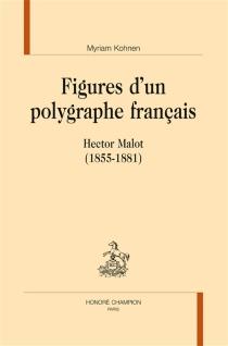 Figures d'un polygraphe français : Hector Malot (1855-1881) - MyriamKohnen